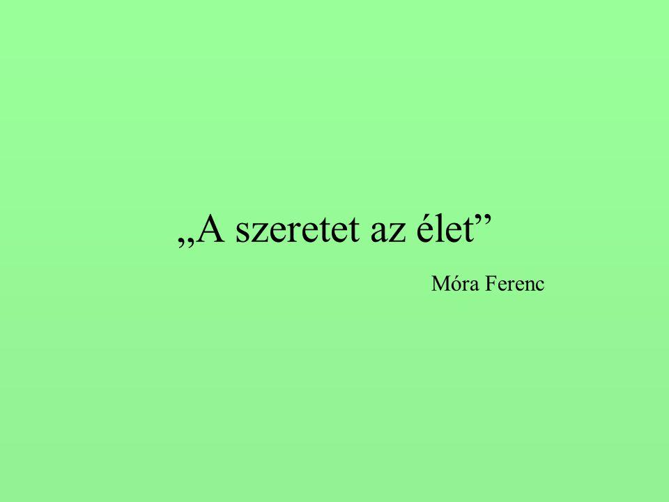 """""""A szeretet az élet Móra Ferenc"""