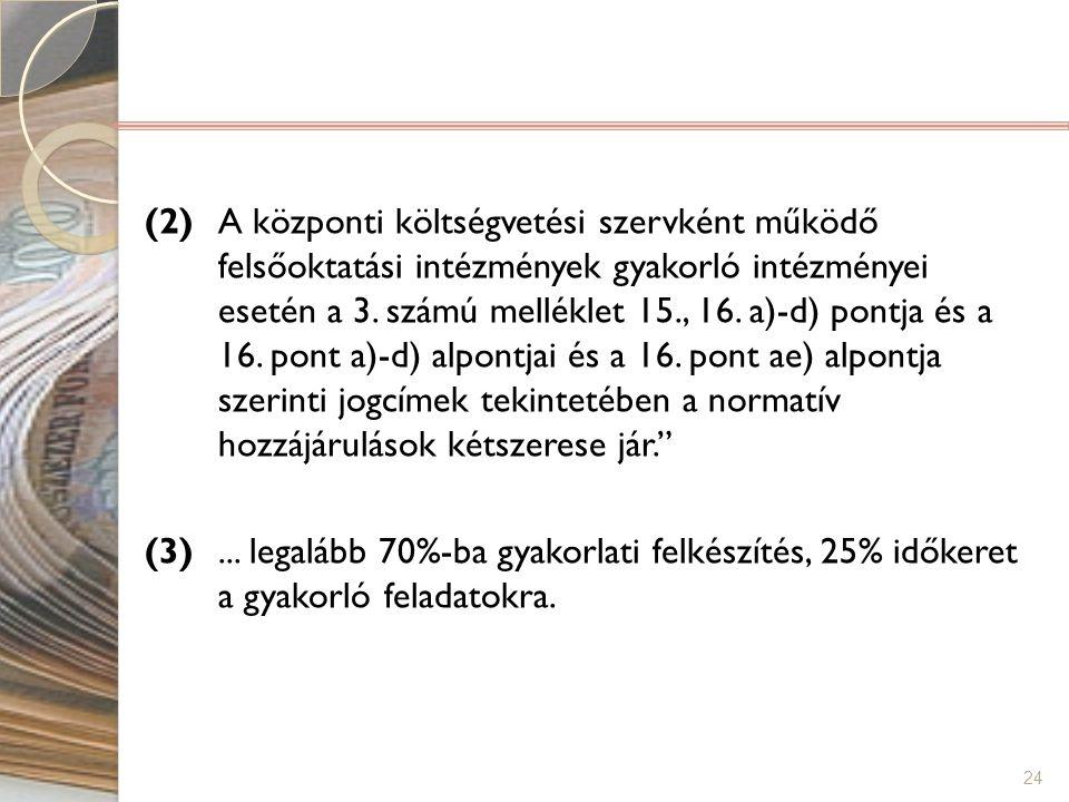 (2) A központi költségvetési szervként működő felsőoktatási intézmények gyakorló intézményei esetén a 3.