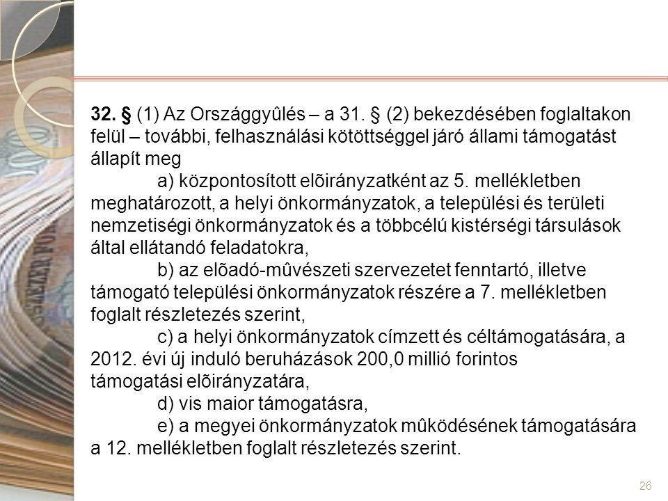 32. § (1) Az Országgyûlés – a 31. § (2) bekezdésében foglaltakon felül – további, felhasználási kötöttséggel járó állami támogatást állapít meg