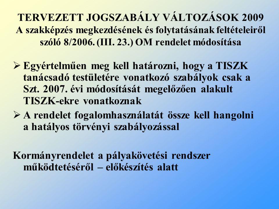 TERVEZETT JOGSZABÁLY VÁLTOZÁSOK 2009 A szakképzés megkezdésének és folytatásának feltételeiről szóló 8/2006. (III. 23.) OM rendelet módosítása
