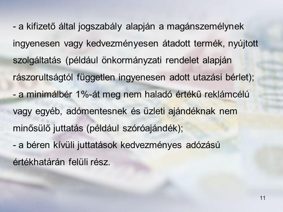 - a kifizető által jogszabály alapján a magánszemélynek ingyenesen vagy kedvezményesen átadott termék, nyújtott szolgáltatás (például önkormányzati rendelet alapján rászorultságtól független ingyenesen adott utazási bérlet);