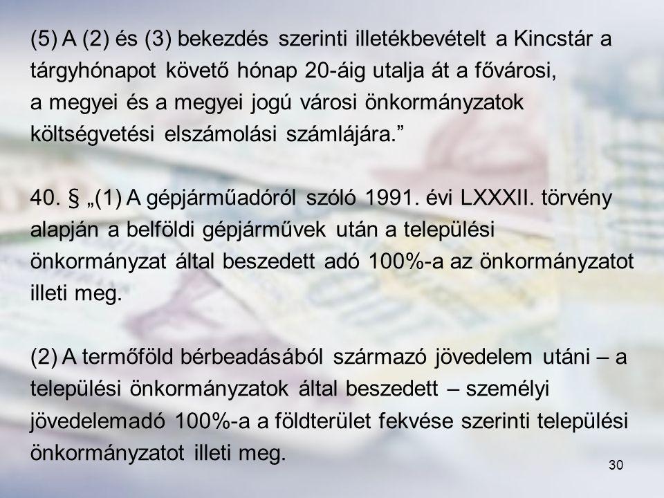 (5) A (2) és (3) bekezdés szerinti illetékbevételt a Kincstár a tárgyhónapot követő hónap 20-áig utalja át a fővárosi,