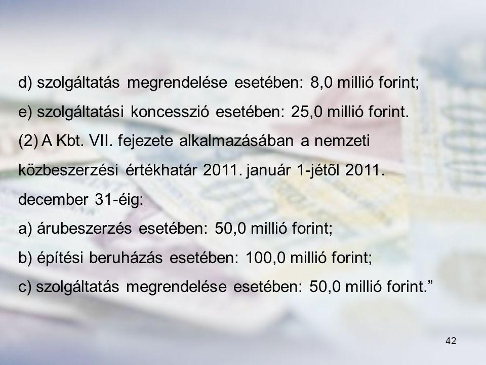 d) szolgáltatás megrendelése esetében: 8,0 millió forint;