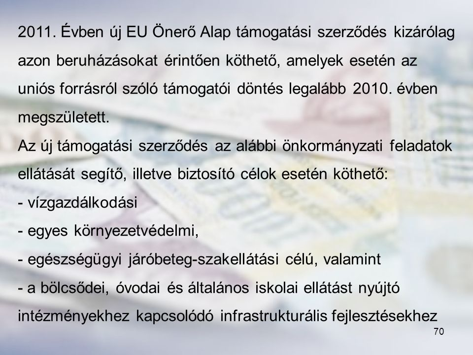 2011. Évben új EU Önerő Alap támogatási szerződés kizárólag azon beruházásokat érintően köthető, amelyek esetén az uniós forrásról szóló támogatói döntés legalább 2010. évben megszületett.