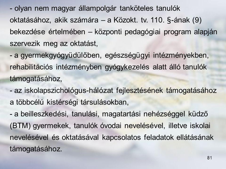 olyan nem magyar állampolgár tanköteles tanulók oktatásához, akik számára – a Közokt. tv. 110. §-ának (9) bekezdése értelmében – központi pedagógiai program alapján szervezik meg az oktatást,