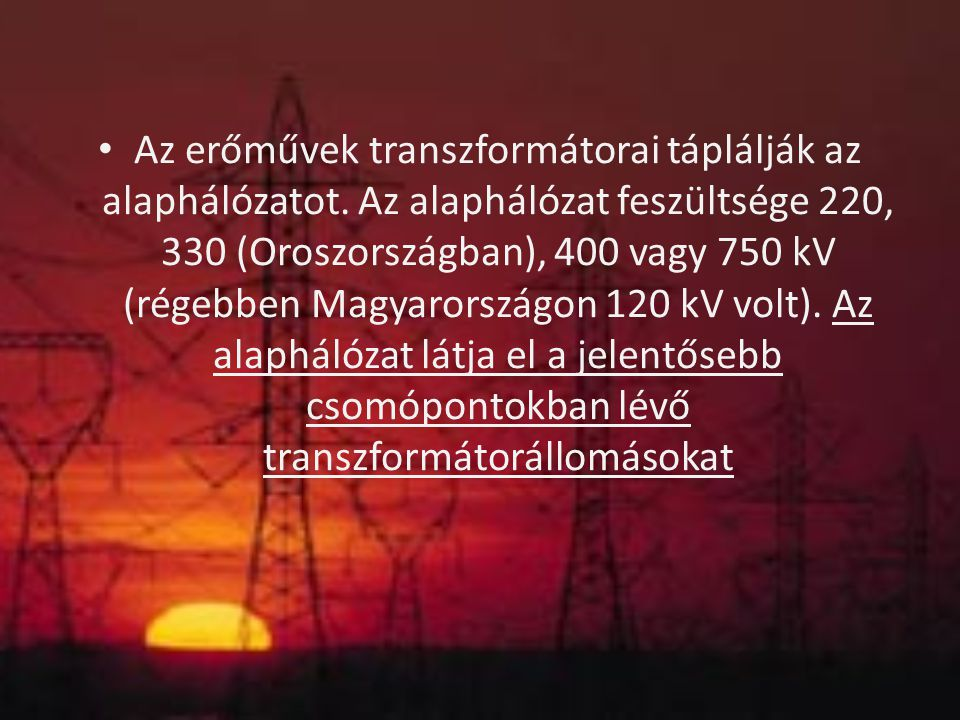 Az erőművek transzformátorai táplálják az alaphálózatot