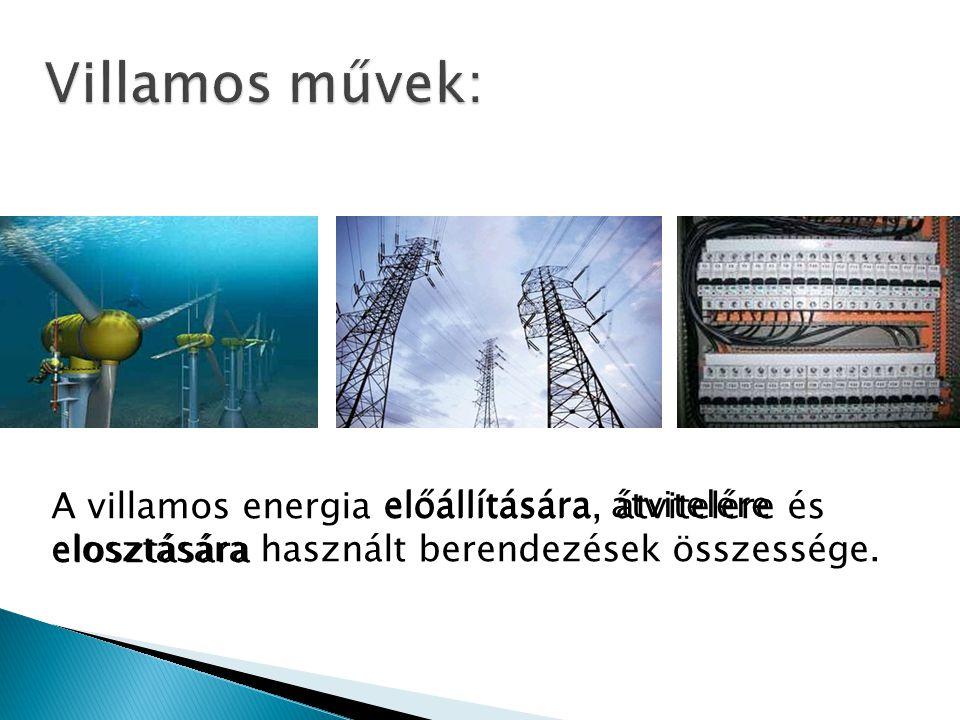 Villamos művek: A villamos energia előállítására, átvitelére és elosztására használt berendezések összessége.