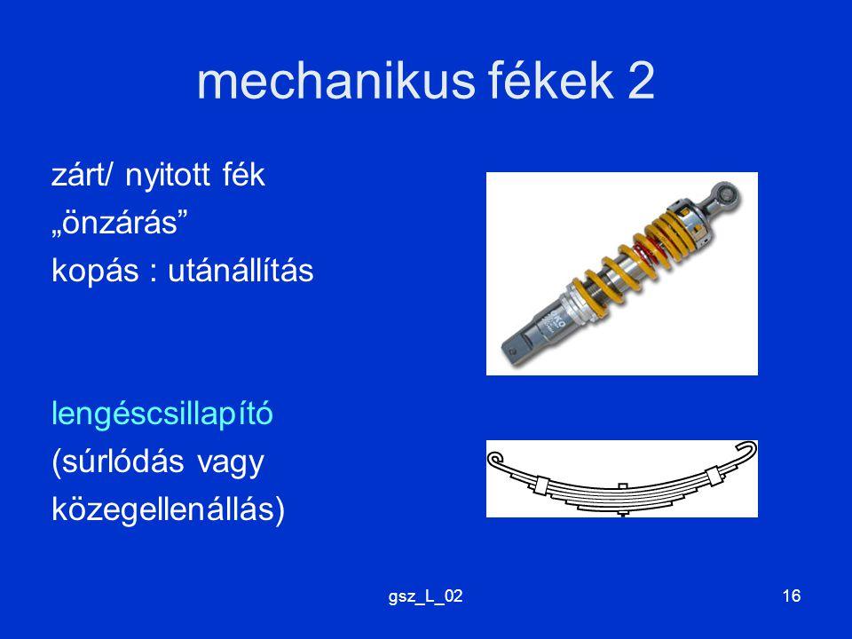 """mechanikus fékek 2 zárt/ nyitott fék """"önzárás kopás : utánállítás"""