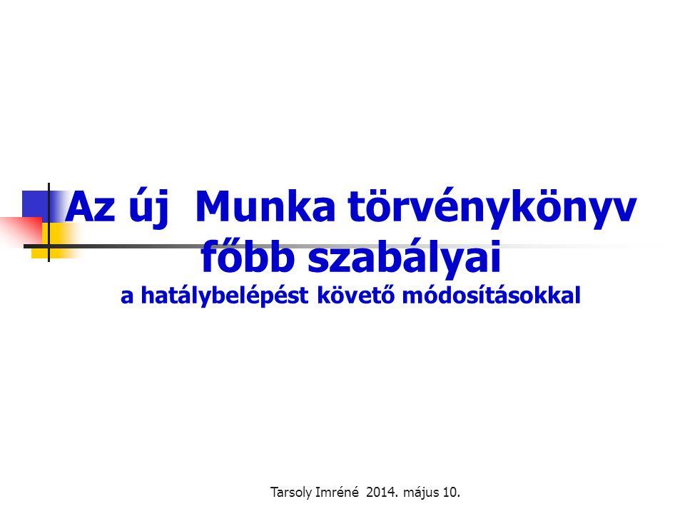 Az új Munka törvénykönyv főbb szabályai a hatálybelépést követő módosításokkal