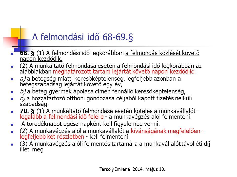 A felmondási idő 68-69.§ 68. § (1) A felmondási idő legkorábban a felmondás közlését követő napon kezdődik.