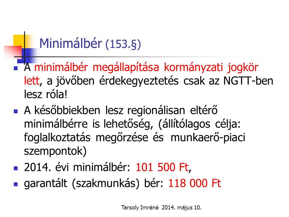 Minimálbér (153.§) A minimálbér megállapítása kormányzati jogkör lett, a jövőben érdekegyeztetés csak az NGTT-ben lesz róla!