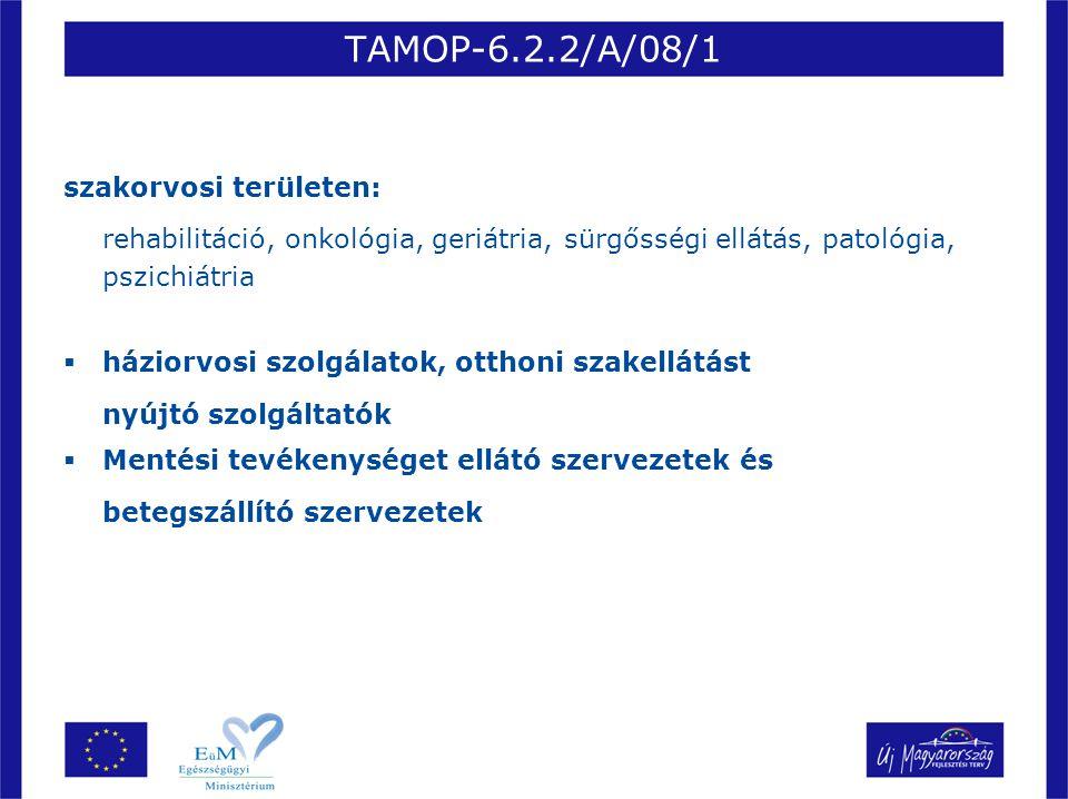 TAMOP-6.2.2/A/08/1 szakorvosi területen: rehabilitáció, onkológia, geriátria, sürgősségi ellátás, patológia, pszichiátria.