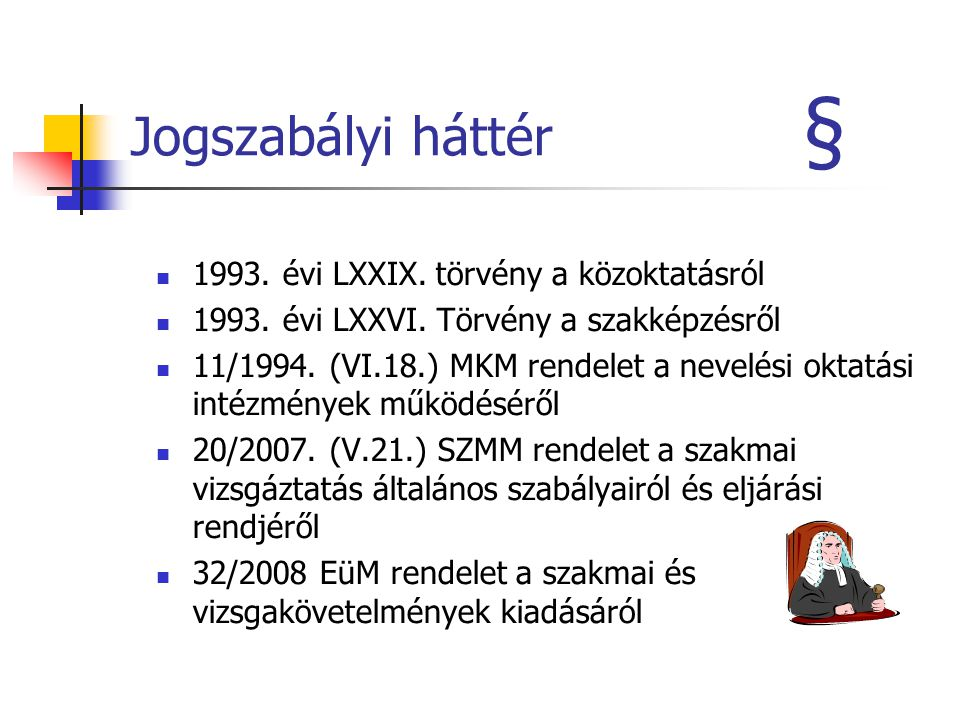 Jogszabályi háttér § 1993. évi LXXIX. törvény a közoktatásról