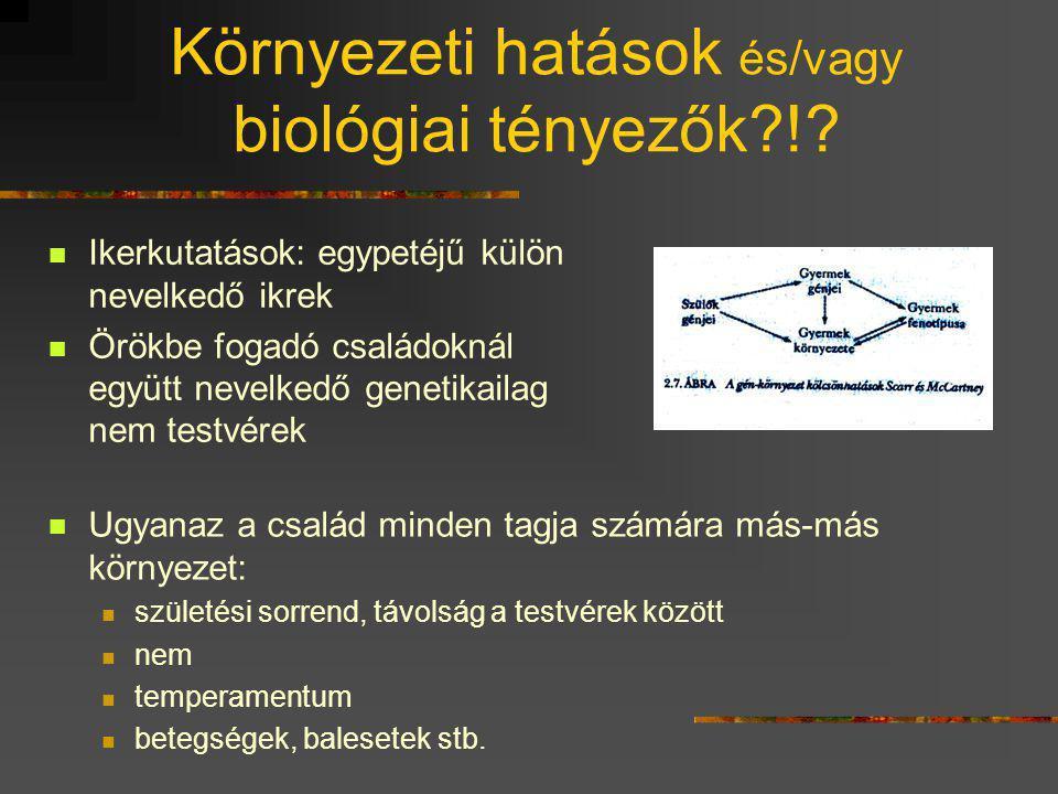Környezeti hatások és/vagy biológiai tényezők !