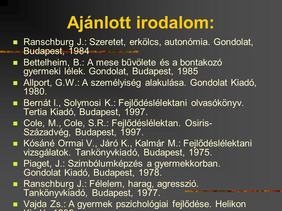 Ajánlott irodalom: Ranschburg J.: Szeretet, erkölcs, autonómia. Gondolat, Budapest, 1984.