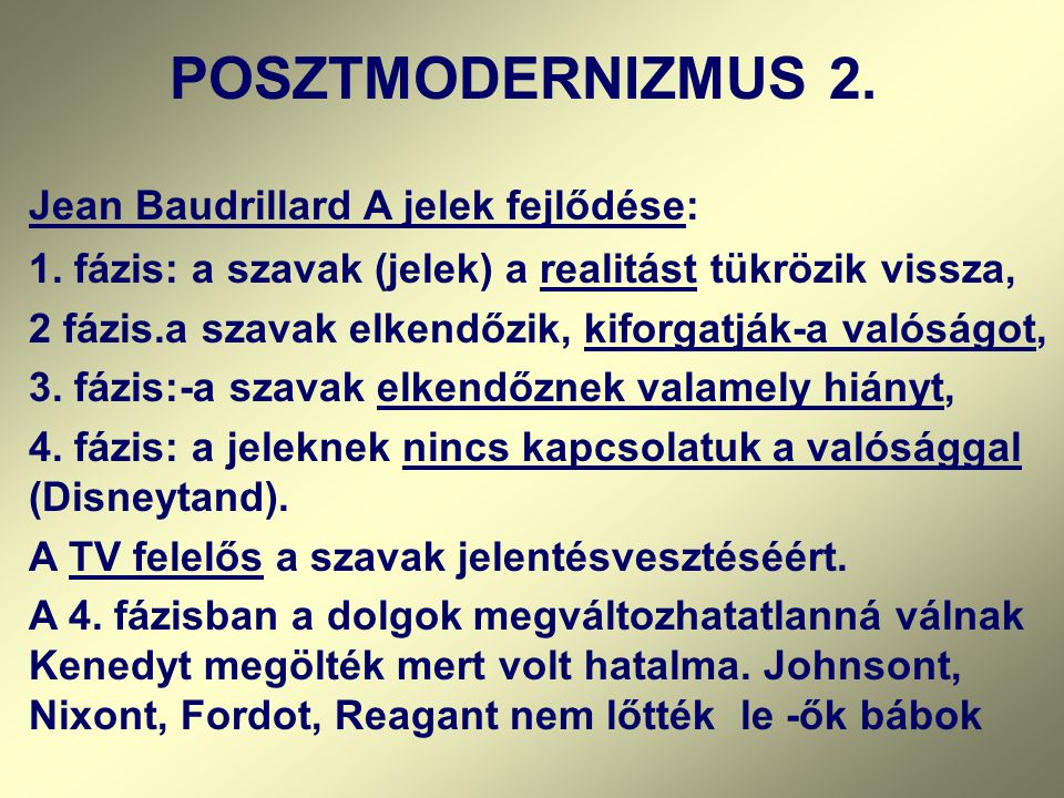 POSZTMODERNIZMUS 2. Jean Baudrillard A jelek fejlődése: