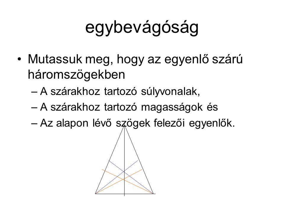 egybevágóság Mutassuk meg, hogy az egyenlő szárú háromszögekben