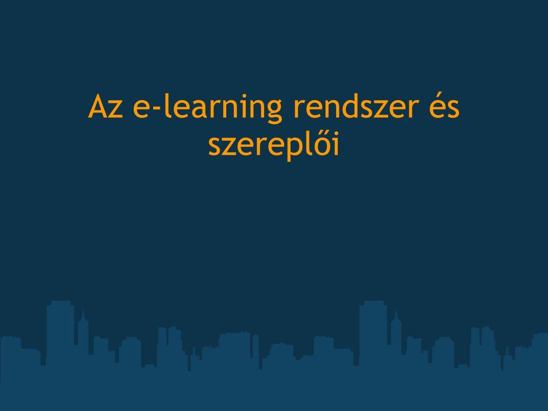 Az e-learning rendszer és szereplői