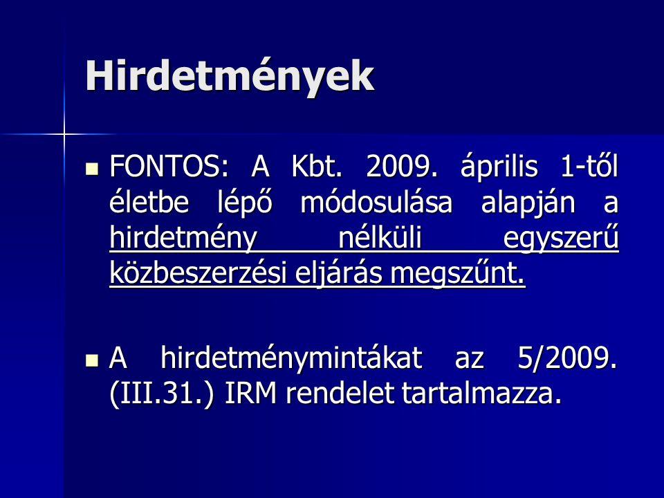 Hirdetmények FONTOS: A Kbt. 2009. április 1-től életbe lépő módosulása alapján a hirdetmény nélküli egyszerű közbeszerzési eljárás megszűnt.