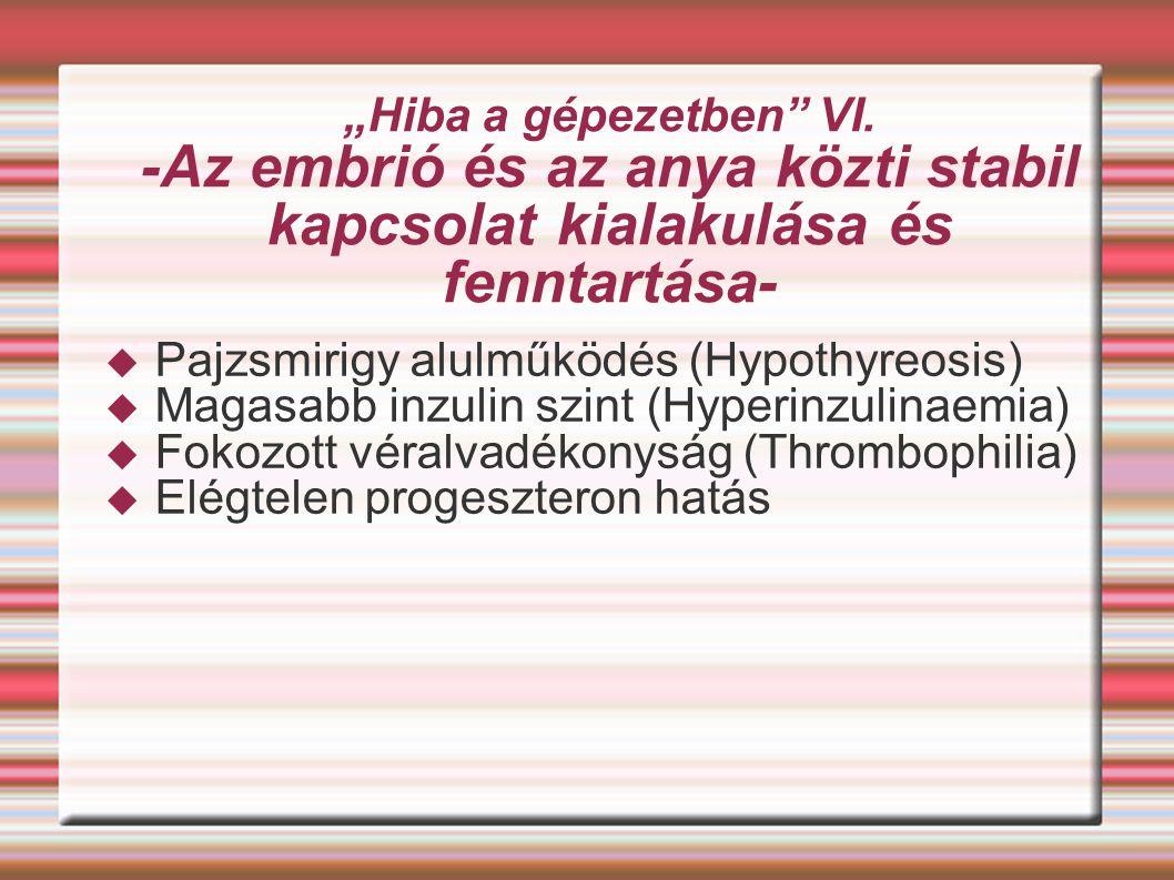 """""""Hiba a gépezetben VI. -Az embrió és az anya közti stabil kapcsolat kialakulása és fenntartása-"""