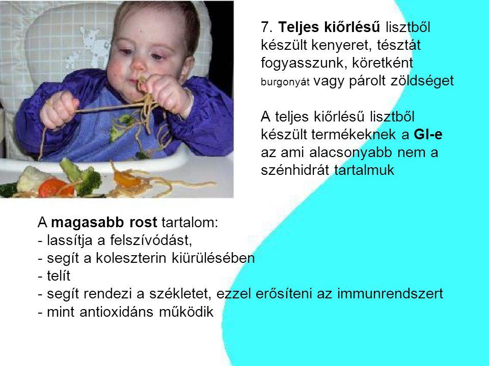 7. Teljes kiőrlésű lisztből készült kenyeret, tésztát fogyasszunk, köretként burgonyát vagy párolt zöldséget A teljes kiőrlésű lisztből készült termékeknek a GI-e az ami alacsonyabb nem a szénhidrát tartalmuk