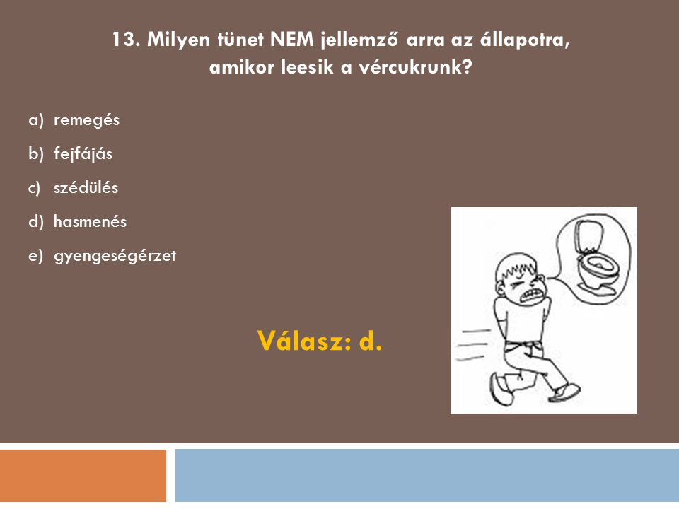 Válasz: d. 13. Milyen tünet NEM jellemző arra az állapotra,