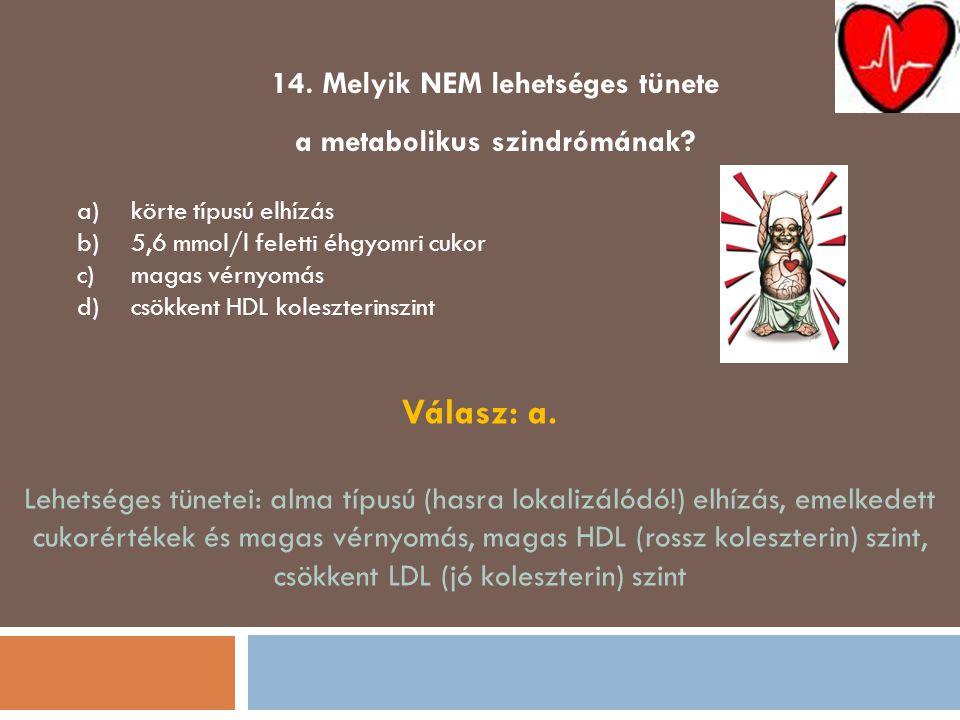 14. Melyik NEM lehetséges tünete a metabolikus szindrómának
