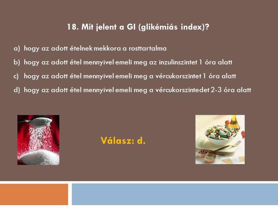 18. Mit jelent a GI (glikémiás index)