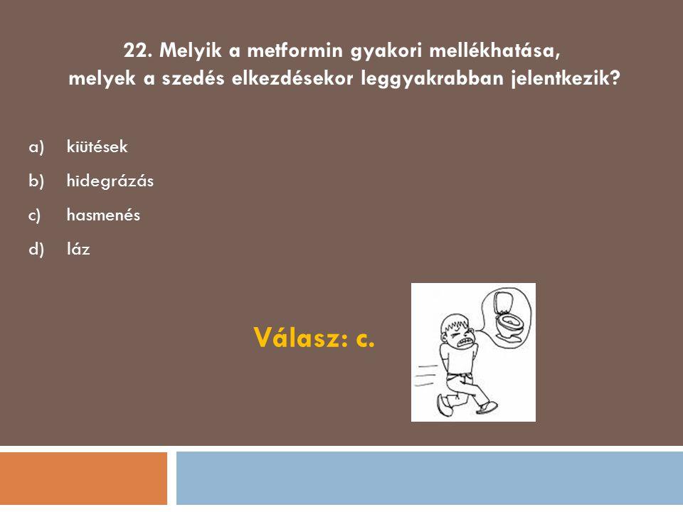 22. Melyik a metformin gyakori mellékhatása,
