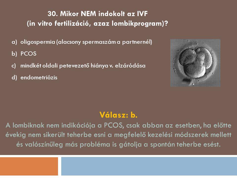30. Mikor NEM indokolt az IVF