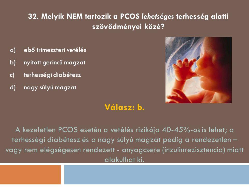 32. Melyik NEM tartozik a PCOS lehetséges terhesség alatti szövődményei közé