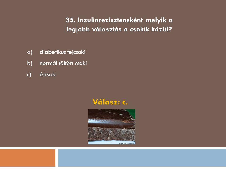 35. Inzulinrezisztensként melyik a legjobb választás a csokik közül