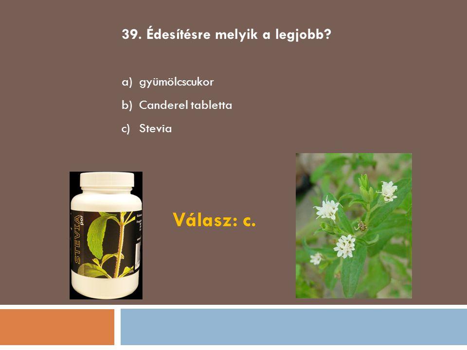 Válasz: c. 39. Édesítésre melyik a legjobb gyümölcscukor
