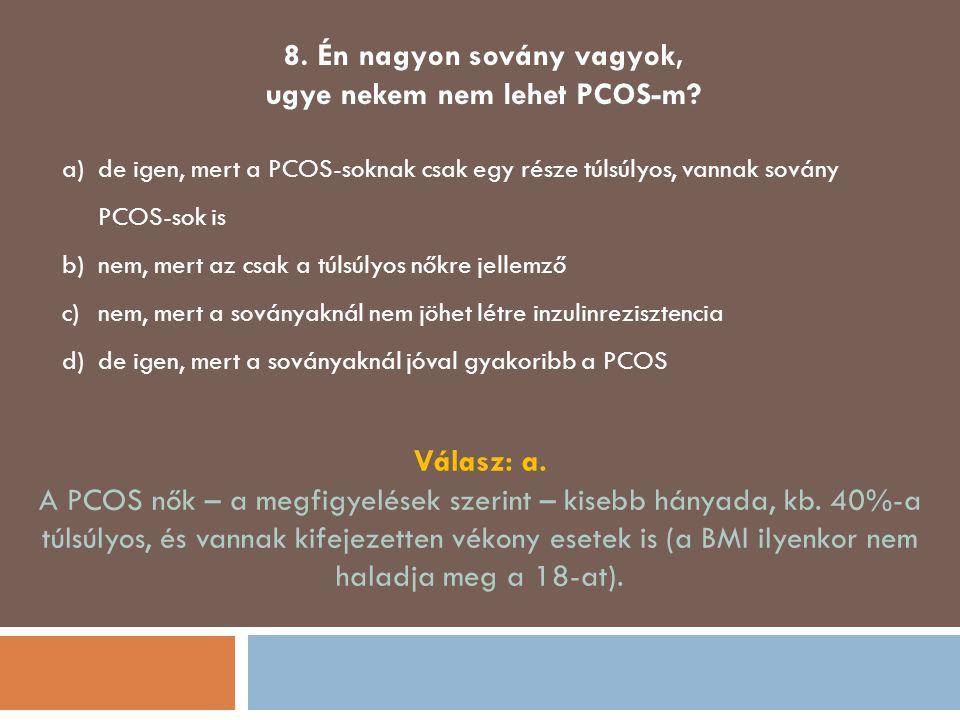 8. Én nagyon sovány vagyok, ugye nekem nem lehet PCOS-m