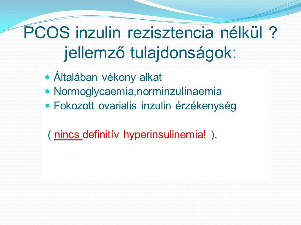 PCOS inzulin rezisztencia nélkül jellemző tulajdonságok: