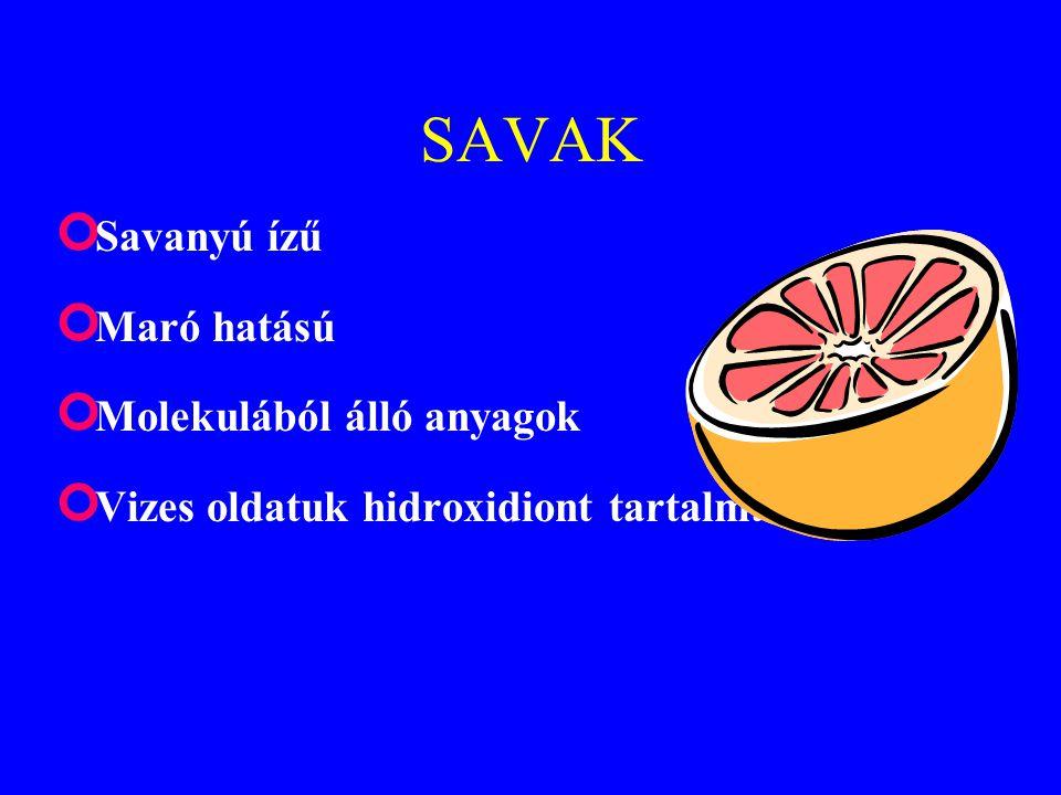 SAVAK Savanyú ízű Maró hatású Molekulából álló anyagok