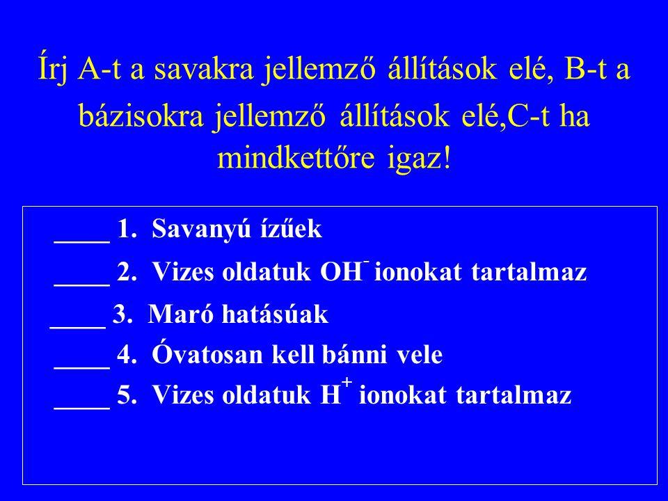 Írj A-t a savakra jellemző állítások elé, B-t a bázisokra jellemző állítások elé,C-t ha mindkettőre igaz!