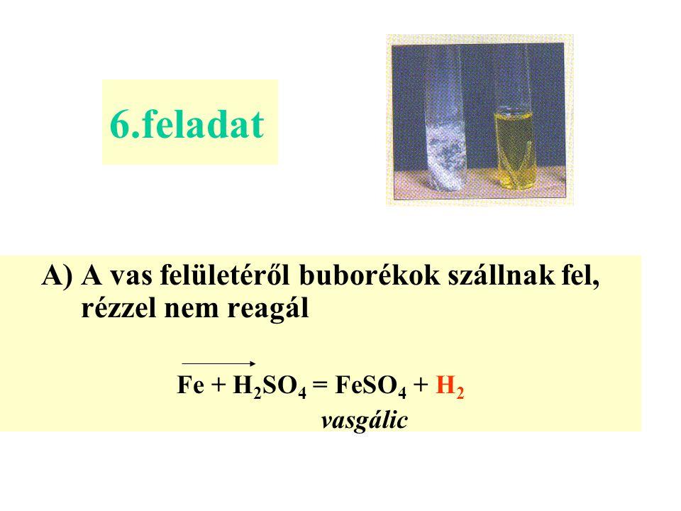6.feladat A vas felületéről buborékok szállnak fel, rézzel nem reagál