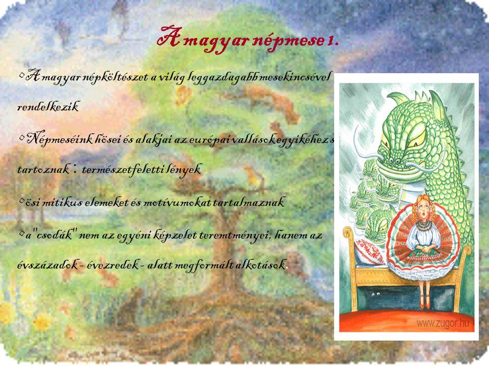 A magyar népmese 1. A magyar népköltészet a világ leggazdagabb mesekincsével rendelkezik.