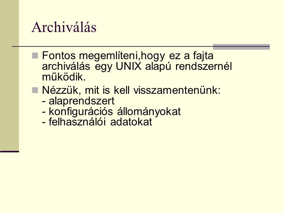 Archiválás Fontos megemlíteni,hogy ez a fajta archiválás egy UNIX alapú rendszernél működik.