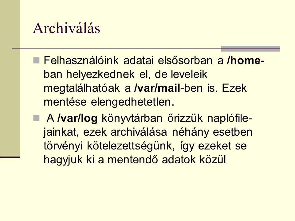 Archiválás Felhasználóink adatai elsősorban a /home-ban helyezkednek el, de leveleik megtalálhatóak a /var/mail-ben is. Ezek mentése elengedhetetlen.