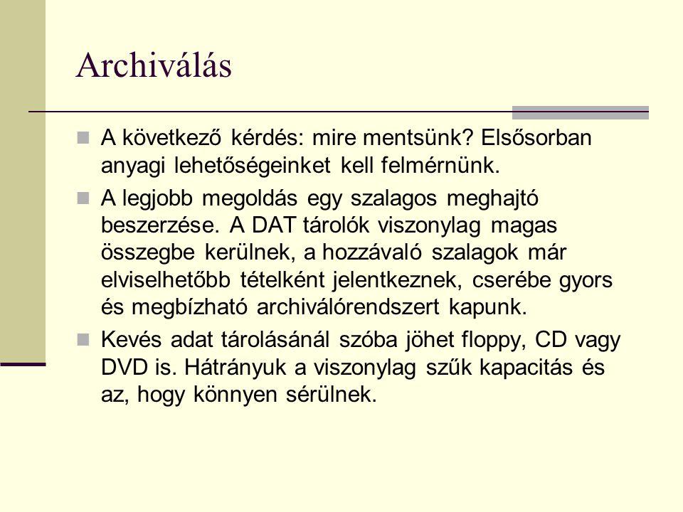 Archiválás A következő kérdés: mire mentsünk Elsősorban anyagi lehetőségeinket kell felmérnünk.