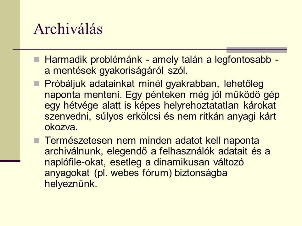 Archiválás Harmadik problémánk - amely talán a legfontosabb - a mentések gyakoriságáról szól.