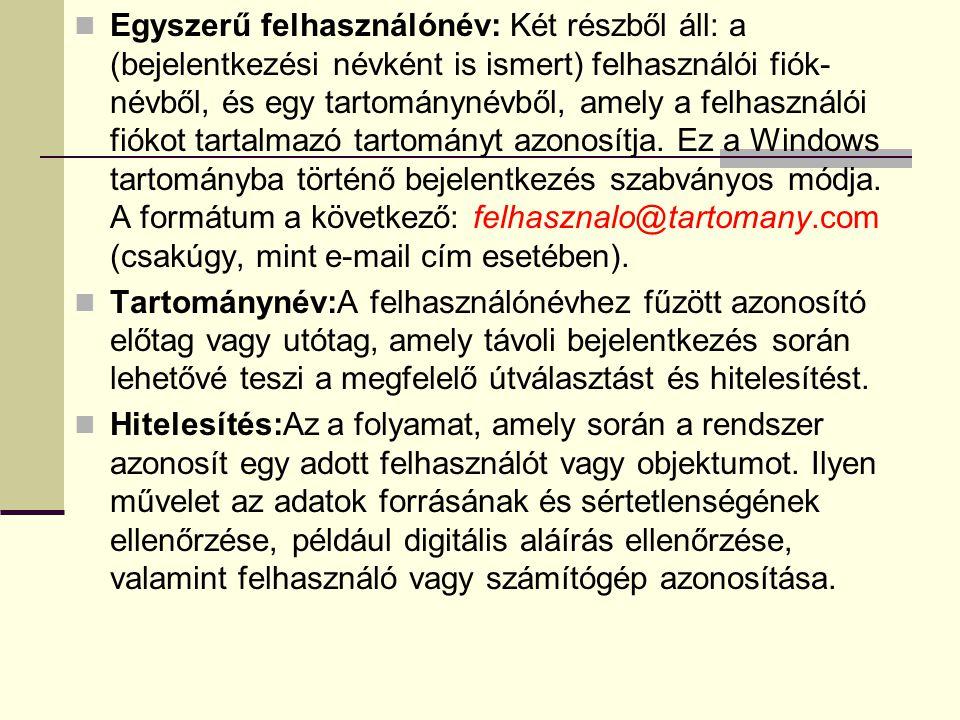Egyszerű felhasználónév: Két részből áll: a (bejelentkezési névként is ismert) felhasználói fiók-névből, és egy tartománynévből, amely a felhasználói fiókot tartalmazó tartományt azonosítja. Ez a Windows tartományba történő bejelentkezés szabványos módja. A formátum a következő: felhasznalo@tartomany.com (csakúgy, mint e-mail cím esetében).