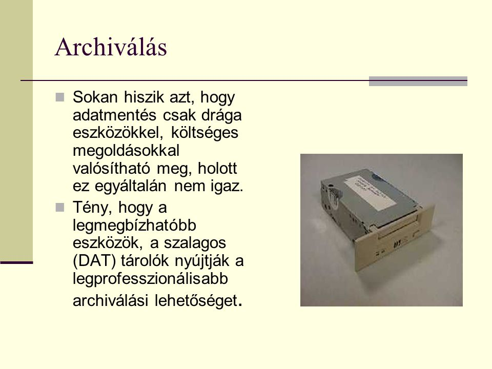 Archiválás Sokan hiszik azt, hogy adatmentés csak drága eszközökkel, költséges megoldásokkal valósítható meg, holott ez egyáltalán nem igaz.