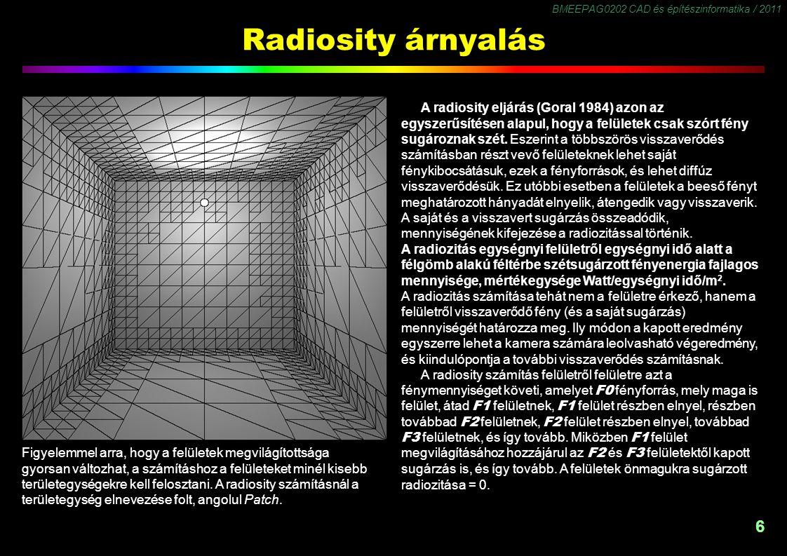 Radiosity számítás E folyamat tetszőleges pillanatában j sugárzó folt viszonylatában i fogadó folt Bi radiozítása a következőképpen alakul:
