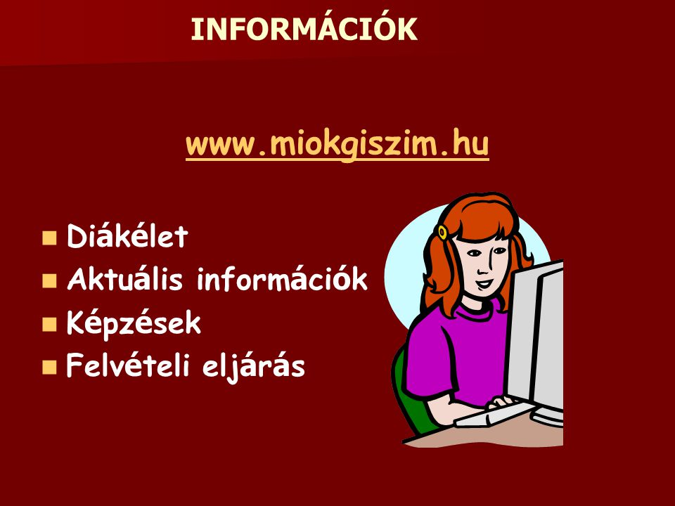 www.miokgiszim.hu INFORMÁCIÓK Diákélet Aktuális információk Képzések