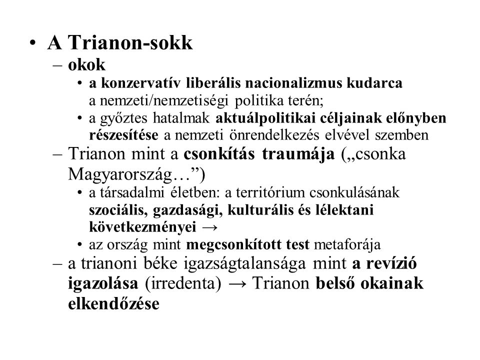 A Trianon-sokk okok. a konzervatív liberális nacionalizmus kudarca a nemzeti/nemzetiségi politika terén;