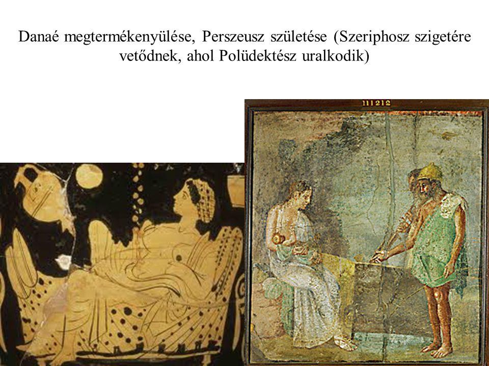 Danaé megtermékenyülése, Perszeusz születése (Szeriphosz szigetére vetődnek, ahol Polüdektész uralkodik)
