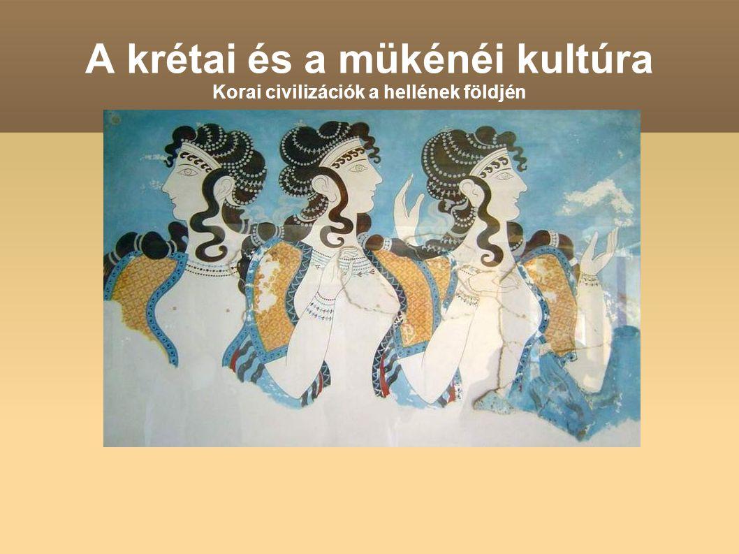 A krétai és a mükénéi kultúra Korai civilizációk a hellének földjén